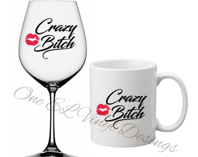 Crazy Bitch with Lip Kiss - DIY Vinyl Decal for  Tumblers, Wine Glass, Mugs... Glass NOT Included
