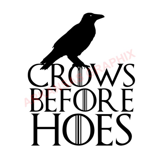 "Game of Thrones ""Crows Before Hoes"" Vector/Cuttable Files Eps, AI, Pdf and Svg"