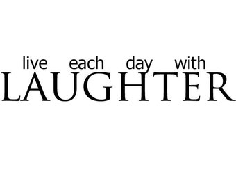 live each day with laughter- vinyl wall quote