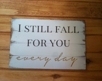 I still fall for you every day farmhouse style, wood sign, love sign, romantic sign, valentine gift, anniversary gift, farmhouse sign