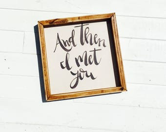 And Then I Met You |  Medium Rustic Sign | Home Decor | Mantle Sign | Gallery Wall
