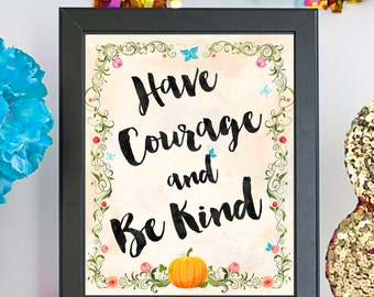 Cinderella Movie Quote Poster / Art / Print / Have Courage and Be Kind