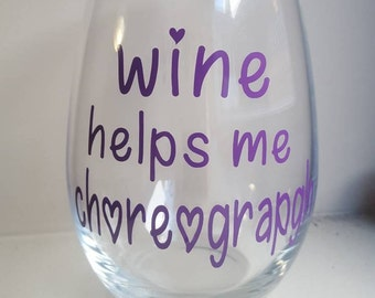 Wine helps me Choreograph // Dancer // Dance Teacher // Dance // Custom Wine Glass // DIY // Vinyl Only
