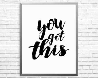 PRINTABLE ART, You Got This, Inspirational Quote, Black and White, Wall Art, Typography Art, Motivational Poster, Self Love, Love Yourself