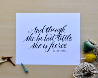 """Shakespeare quote; """"And though she be but little, she is fierce."""" 10x8"""" hand-lettered print"""