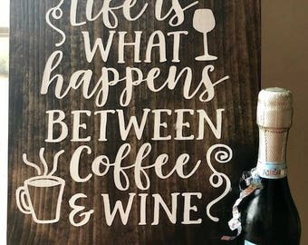Life is what happens between coffee & wine