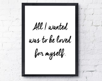 All I wanted was to be loved for myself. Andrew Lloyd Webber, The Phantom Of the Opera Quote Print. Home Decor. All Prints BUY 2 GET 1 FREE!
