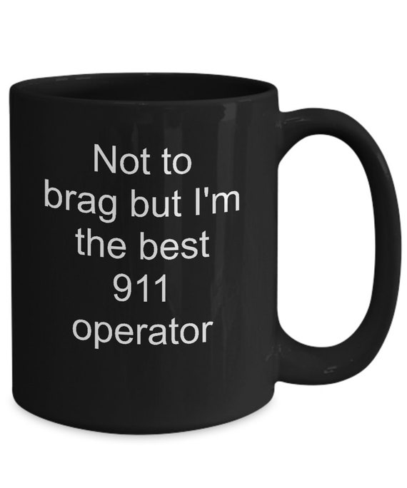 911 operator gifts - not to brag but i'm the best 911 operator coffee mug black tea cup - emergency dispatcher