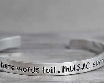Where Words Fail Music Speaks Cuff, Music Quote Cuff,  Hand Stamped Cuff, Personal Gift Idea, Personalized Jewelry, Custom Cuff,