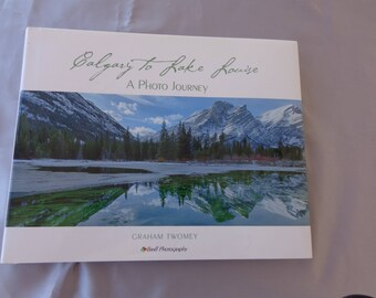 Photo Book - Calgary to Lake Louise- a Photo Journey  Graham Twomey isbn 978 0 991 9638 0 5