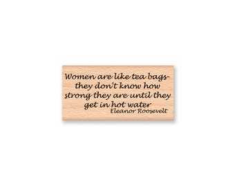 Women are like tea bags...Rubber Stamp~Eleanor Roosevelt Quote~they don't know how strong they are until they get in hot water (48-09)