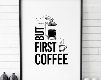 But First Coffee Poster, French Press Coffee, Illustrations, Typography, Home/Office Poster, Gift Idea, Wall Art Decor, Print Poster