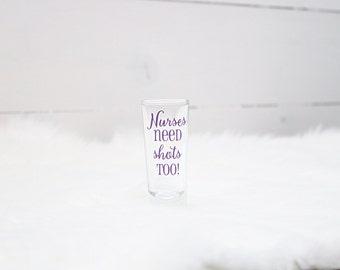 Nurses need shots too! shot glass- personalized - gift - bachelorette party