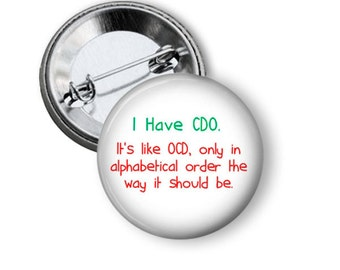 I Have CDO. It's like OCD only in alphabetical order the way it should be Button Pin - 1.5 inch Pinback, Funny Pinback, Refrigerator Magnet