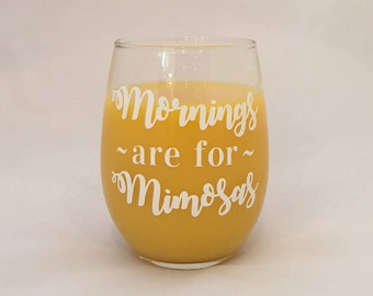 Mornings are for Mimosas Glass - Customizable - Wine Glass