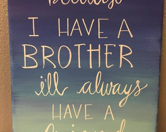 Custom Canvas- Because I have a Brother, I'll always have a friend- Kid Decor- Nursery Art- Wall Art- Brother quotes - Custom Canvas