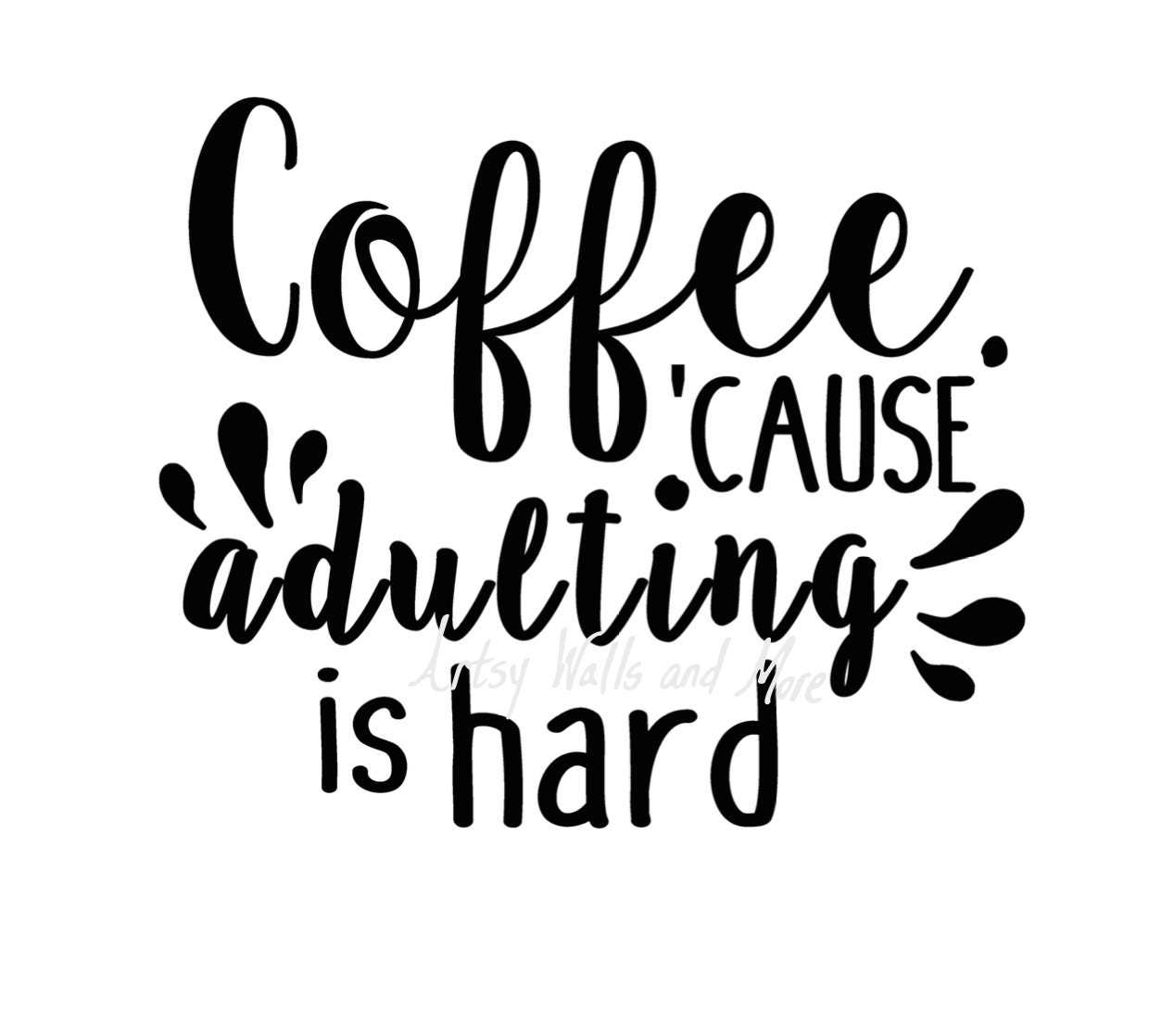 Coffee Because Adulting Is Hard Quote Cut File Svg Png Jpg