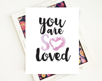 You are Loved, Love Print, Inspirational Quote, Love Sign, Watercolor Print, PRINTABLE Art, Girls Room Decor, 8x10, Digital Download
