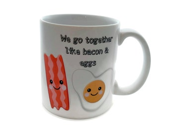 We Go Together like Eggs and BACON  - 11 ounce DISHWASHER / Microwave Coffee Mug - Superb GIFT - May Add Own Text