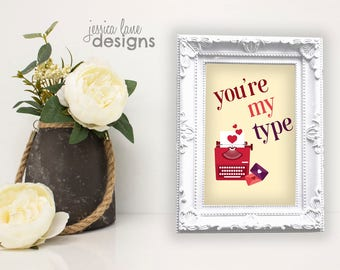 """Valentine Love Pun - """"You're My Type"""" - Instant Download - Decor Printable"""