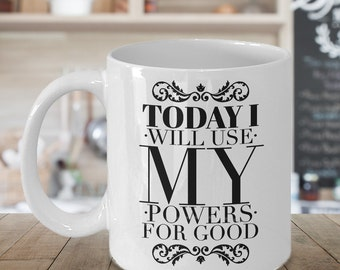Magic Gifts - Magic Mug - Today I Will Use My Powers for Good Coffee Mug Ceramic Tea Cup