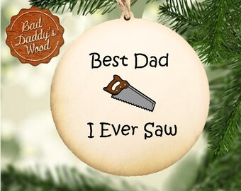 Father's Day Gift for Dad Best Dad I Ever Saw Ornament Wood Ornament for Dad Christmas Gift for Dad Gift for Father Gift from Child