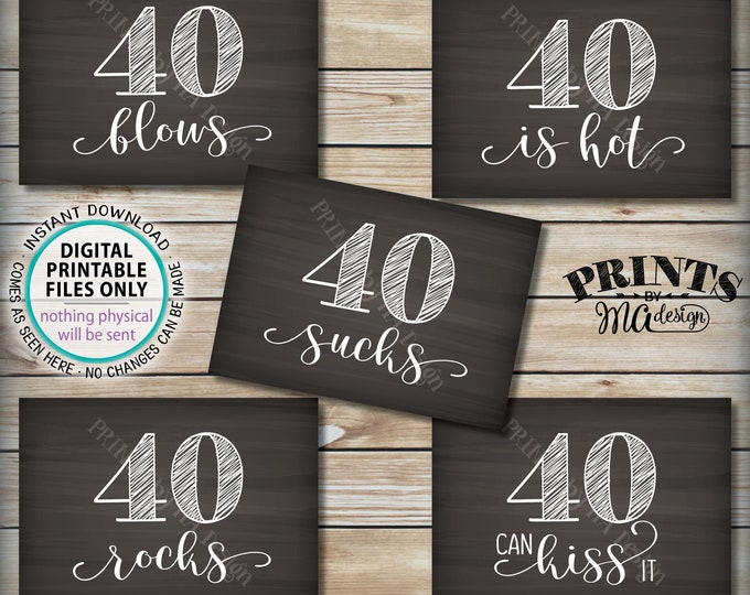 40th Birthday Signs, 40 Sucks, Rocks, Blows Can Kiss It, is Hot, Fortieth Birthday Party, Candy, 5 PRINTABLE 5x7 Chalkboard Style Signs <ID>