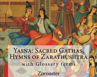Yasna: Sacred Gathas, Hymns of Zarathushtra With Glossary of Zoroastrian Terms paperback book