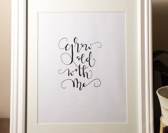 Grow Old With Me - Print