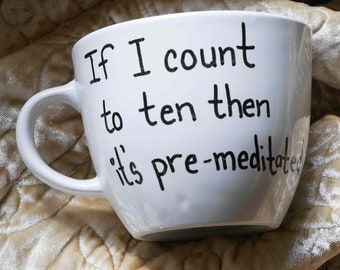 If I count to ten then it's pre-mediated Gift funny custom mug co-worker dark humor premeditation sarcasm