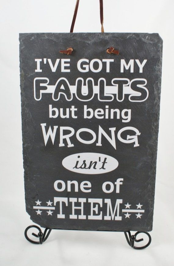 I Have My Faults Sign- Hanging Slate Sign - Mr. Right - Always Right - Funny Sign - No Fault Sign