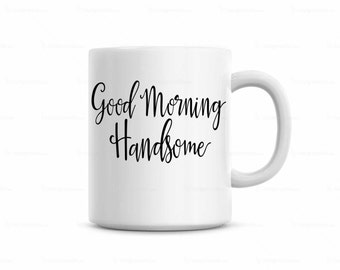 Handsome Coffee Mug, Wedding Gift Coffee Cup, Husband Coffee Mug, Boyfriend Gift Coffee mug, Love Coffee Cup, Good Morning Handsome Mug
