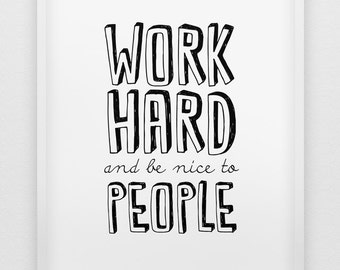 work hard and be nice to people print // motivational inspirational print // black and white home decor // typographic office decor