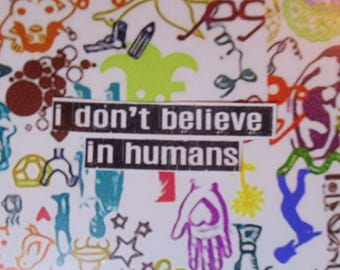 I don't believe in humans Sticker