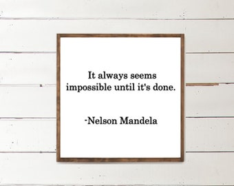 It always seems impossible until its done - Nelson Mandela - Famous Quotes - Motivational Quotes - Inspirational Art - Home Decor Sign