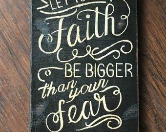 Faith be bigger than Fear wood sign