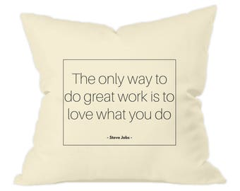 The only way to do great work is to love what you do - Steve Jobs - motivational throw cushion, 40cm square