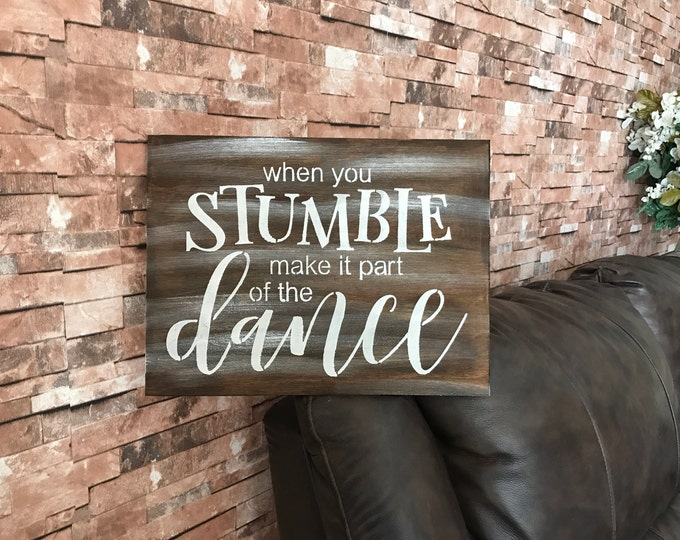 When You Stumble Make It Apart Of The Dance Handmade Rustic Large Wood Sign