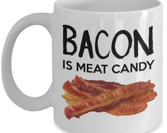 Funny Coffee Mug Gifts for Bacon Lovers - Bacon Is Meat Candy