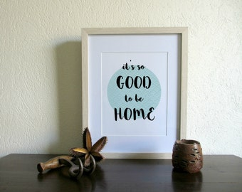 It's So Good To Be Home | Wall Quote | Downloadable Print | Printable Art | Typography Print | Calligraphy Print | Wall Decor | Home Print