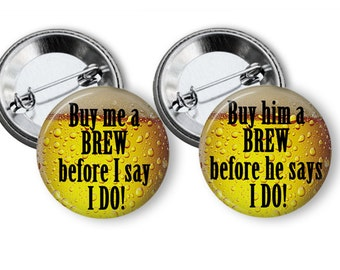 Bachelor Party Favors Buy Him A Brew Before He Says I Do 2.25 inch pinback Buttons Pins Badges Grooms party Crew Stag Party