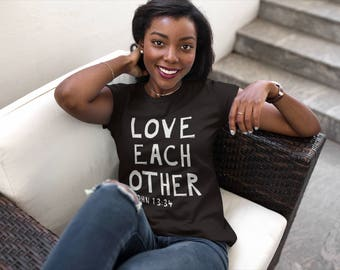 Love Each Other John 13:34  | Christian Faith Bible Verse Jesus T-shirt Women's Cut | White, Black, Burgundy Red, Charcoal Gray, Navy Blue