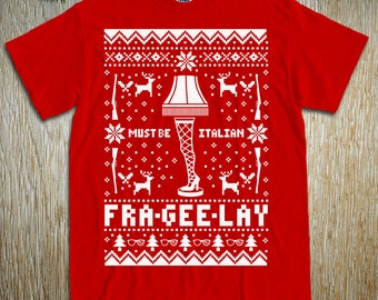 "New ""Fra-Gee-Lay Must Be Italian"" Unisex T-Shirts for Christmas and Thanksgiving Parties, Christmas Story, Ralphie Fans, Family"