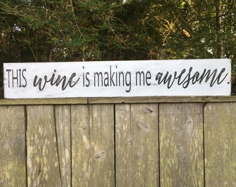 This wine is making me awesome,Rustic Wood Signs, Farmhouse Signs, Wall Décor,45x7.25