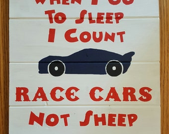 When I Go To Sleep I Count Race Cars Not Sheep Wood Sign