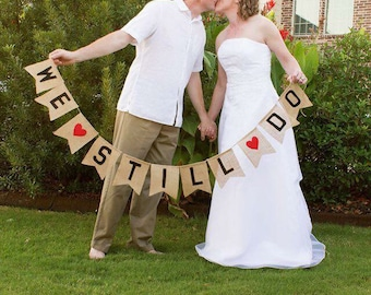 We Still Do Burlap Banner Bunting - Anniversary Party Banner VOWS renewal banner - wedding anniversary party decorations