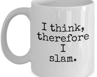 Funny Poet Coffee Mug - Poet Gift Idea - I Think Therefore I Slam - Poetry Slam - Poetry Writer