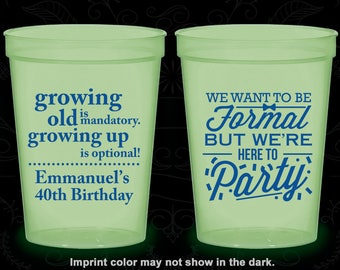 40th Birthday Glow in the Dark Cups, Growing Old, Growing Up, Formal but here to party, Glow Birthday Party (20135)