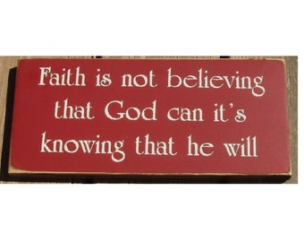 Faith is not believing God can it's knowing that he will wood sign