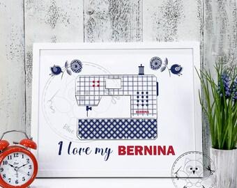 I LOVE MY BERNINA. Sewing machine printable wall art. Sewing machine  printable wall decor. Craft Digital print art. © Blue Owl Land Prints.
